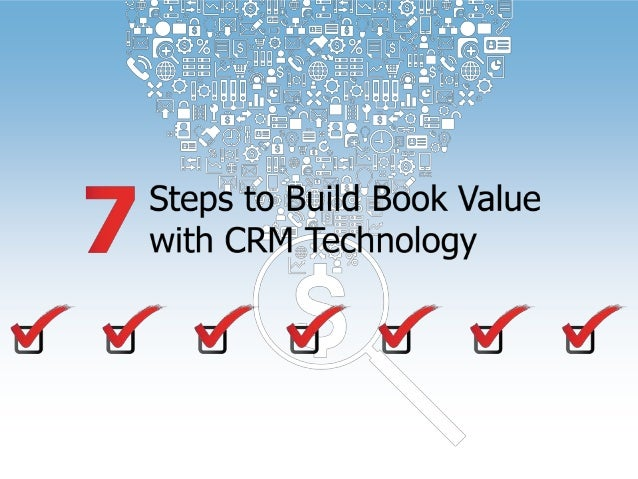 7 Steps To Build Book Value With CRM Technology
