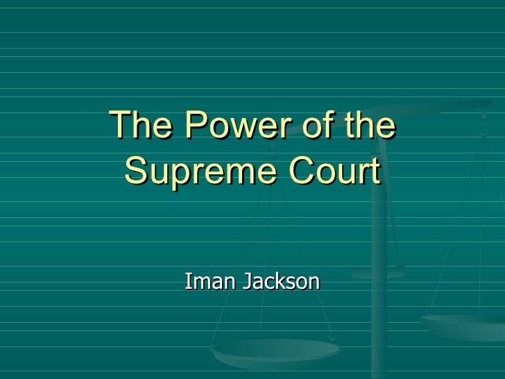 The Power of the Supreme Court Iman Jackson