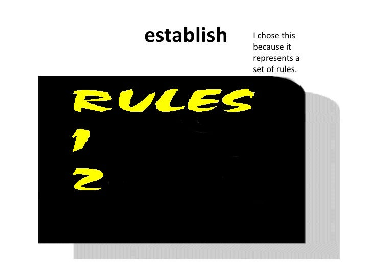 establish<br />I chose this  because it represents a set of rules.<br />