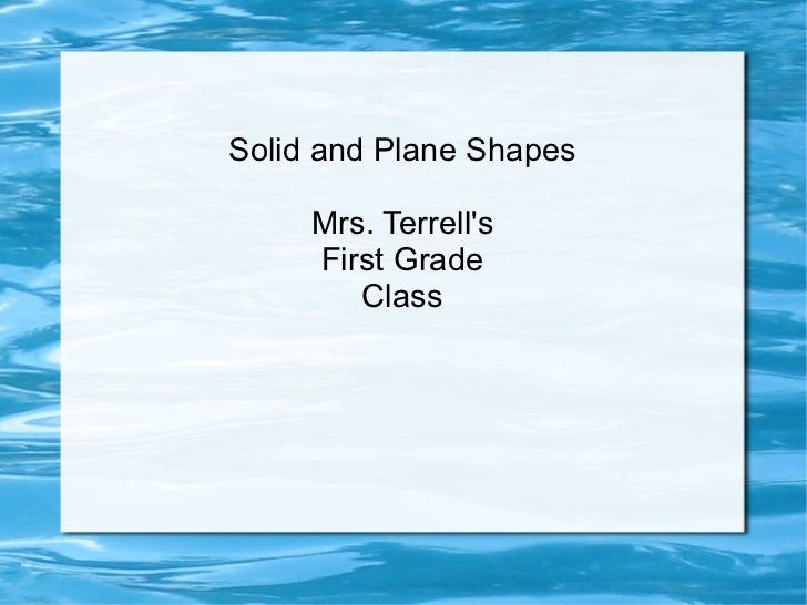 Solid and Plane Shapes Mrs. Terrell's First Grade Class