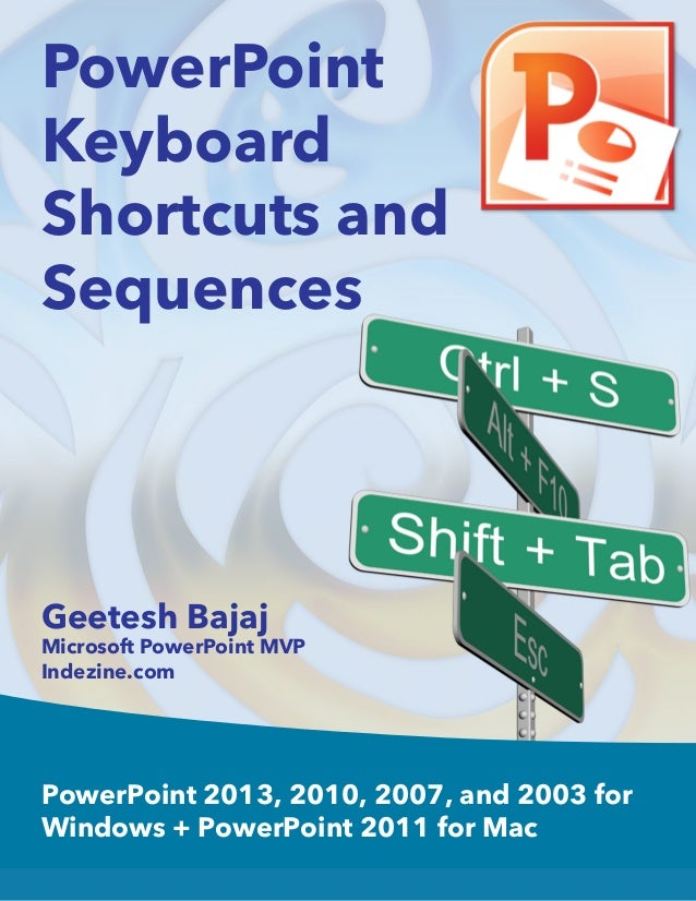 PowerPoint Keyboard Shortcuts and Sequences PowerPoint 2013, 2010, 2007, and 2003 for Windows + PowerPoint 2011 for Mac Ge...
