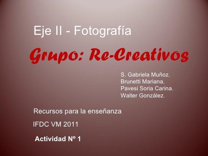 IFDC VM 2011 Eje II - Fotografía S. Gabriela Muñoz. Brunetti Mariana. Pavesi Soria Carina. Walter González . Recursos para...
