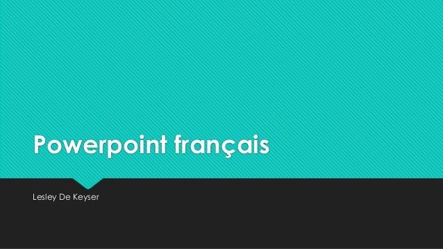 Powerpoint français Lesley De Keyser