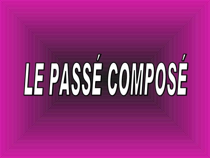LE PASSÉ COMPOSÉ