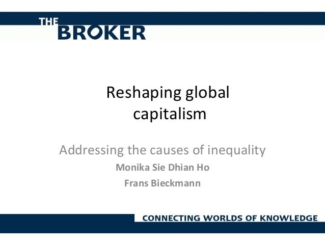 Reshaping global capitalism Addressing the causes of inequality Monika Sie Dhian Ho Frans Bieckmann
