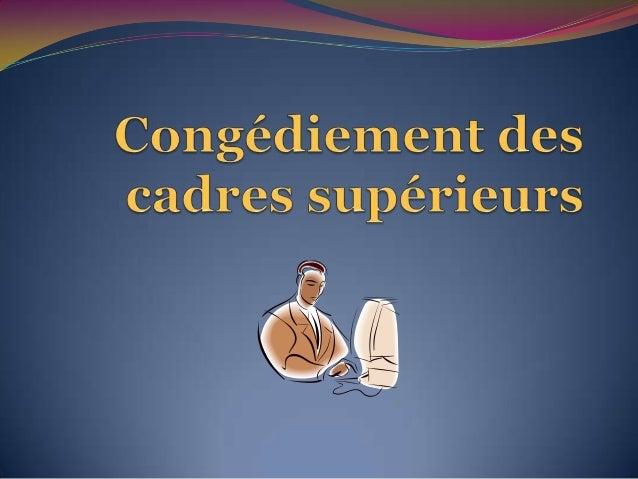 Sommaire Recours en cas de congédiement sans cause juste et suffisante Les cadres supérieurs Recours ouverts au cadre s...