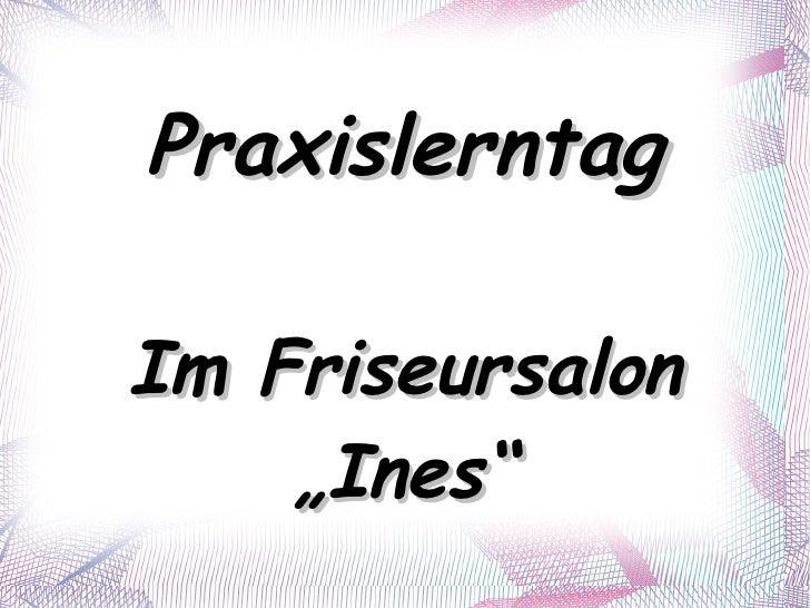 "Praxislerntag Im Friseursalon ""Ines"""