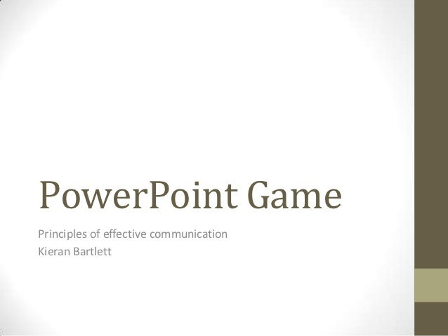 PowerPoint GamePrinciples of effective communicationKieran Bartlett