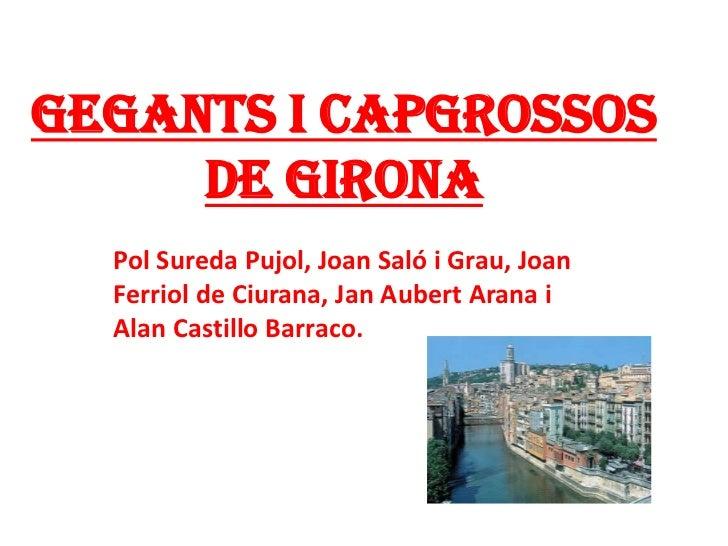 Gegants i capgrossos de girona<br />Pol Sureda Pujol, Joan Saló i Grau, Joan Ferriol de Ciurana, Jan Aubert Arana i Alan C...