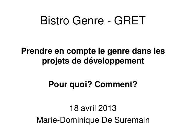 Bistro Genre - GRETPrendre en compte le genre dans lesprojets de développementPour quoi? Comment?18 avril 2013Marie-Domini...