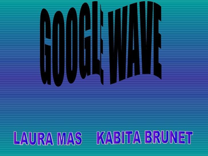 GOOGLE WAVE LAURA MAS  KABITA BRUNET