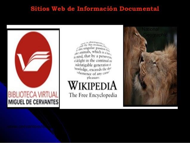 Sitios Web de Información DocumentalSitios Web de Información Documental www.cervantesvirtual.com es.wikipedia.org www.nat...