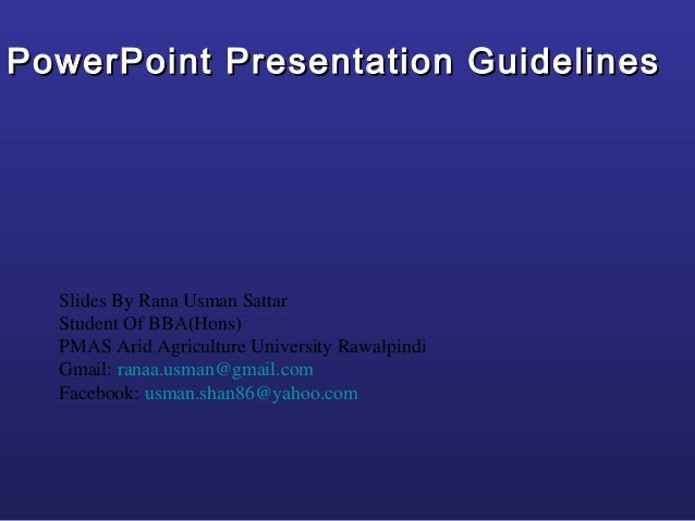 PowerPoint Presentation Guidelines  Slides By Rana Usman Sattar  Student Of BBA(Hons)  PMAS Arid Agriculture University Ra...