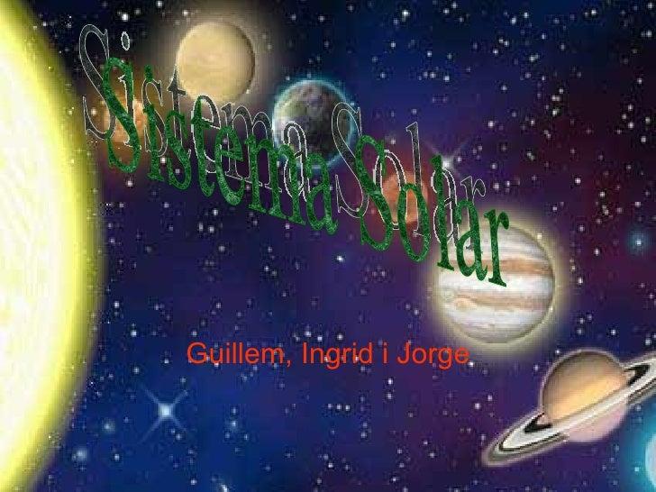 Sistema solar  Guillem, Ingrid I Jorge