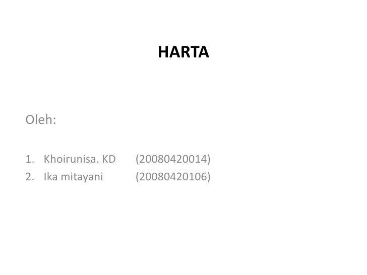 HARTA<br />Oleh: <br />Khoirunisa. KD (20080420014)<br />Ika mitayani (20080420106)<br />