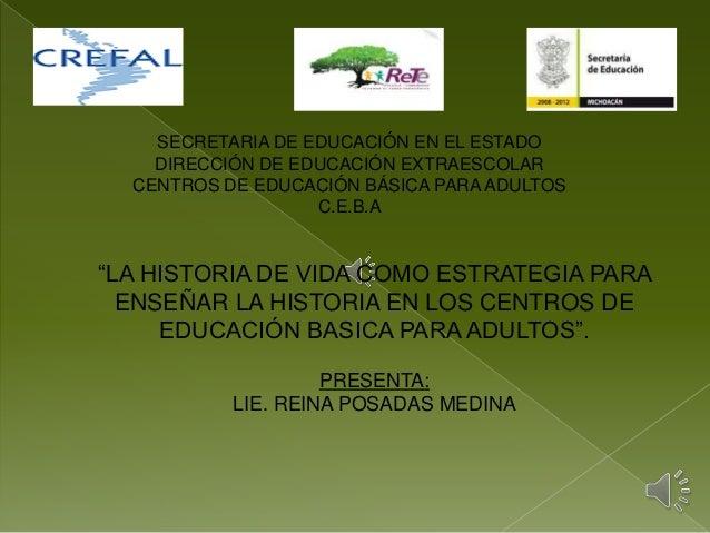 """""""LA HISTORIA DE VIDA COMO ESTRATEGIA PARA ENSEÑAR LA HISTORIA EN LOS CENTROS DE EDUCACIÓN BASICA PARA ADULTOS"""". PRESENTA: ..."""