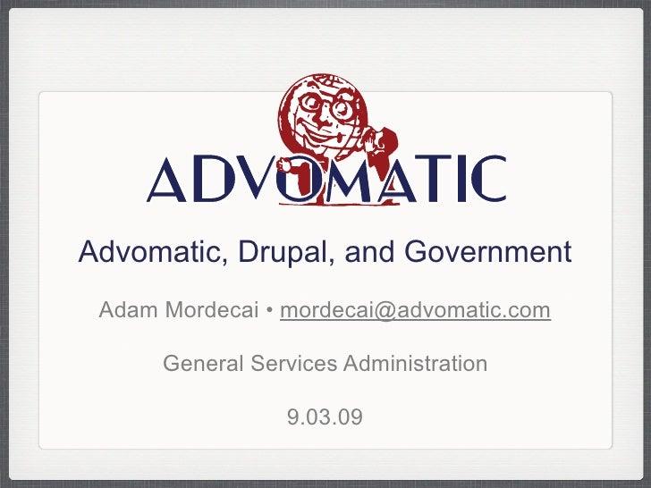 """!""""#$%&'!()(&*$+(,-.'/*0-1,2'%,3'4*,0#&-1,2 Advomatic, Drupal, and Government  Adam Mordecai • mordecai@advomatic.com      ..."""