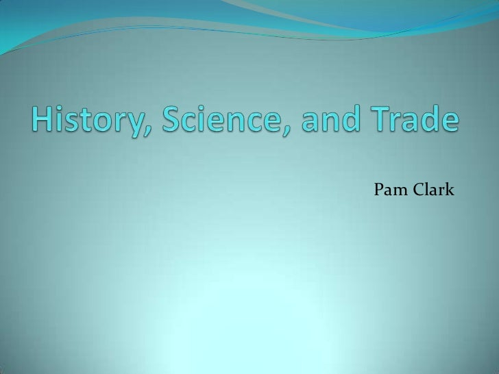 History, Science, and Trade<br />Pam Clark<br />