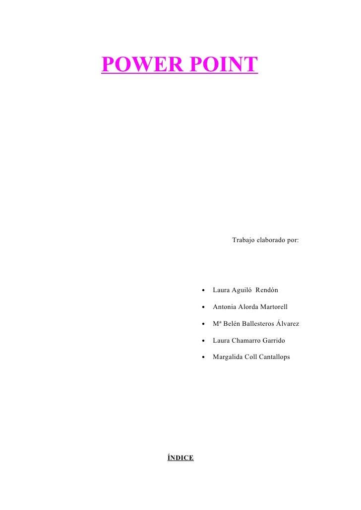 POWER POINT                            Trabajo elaborado por:                  •   Laura Aguiló Rendón               •   A...