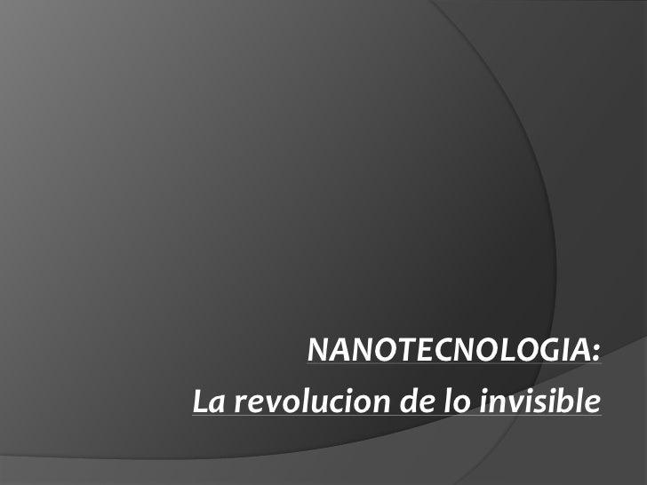 NANOTECNOLOGIA: <br />La revolucion de lo invisible<br />