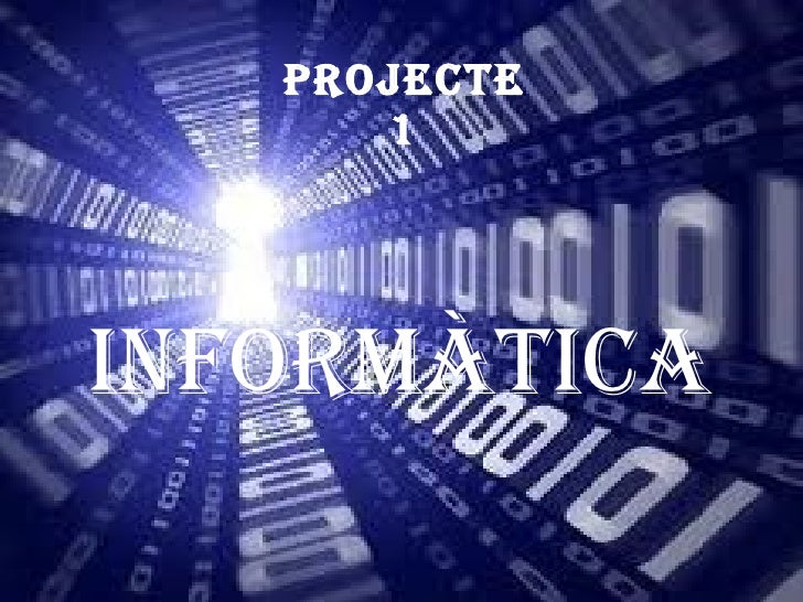 Projecte 1 INFORMÀTICA Projecte  1 INFORMÀTICA