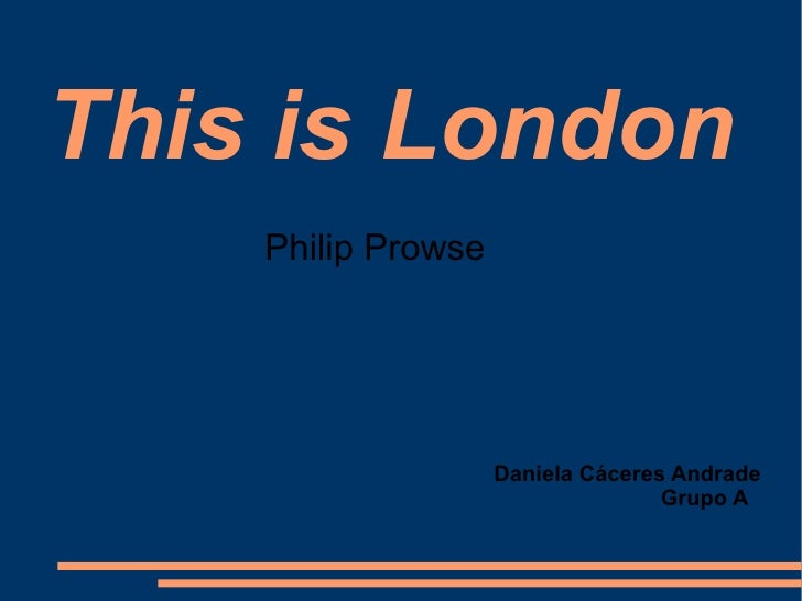 This is London    Philip Prowse                    Daniela Cáceres Andrade                                   Grupo A