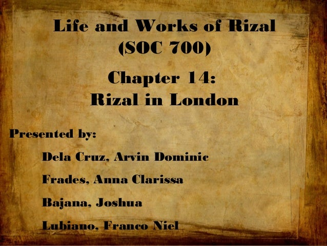 life works and writings of rizal chapter 15 summary Chapter 15, 16 and 17  godfather is rizal(who gave her name) rizal's letter to  his family about his life in paris: • one to two hours – gymnasium and fencing.