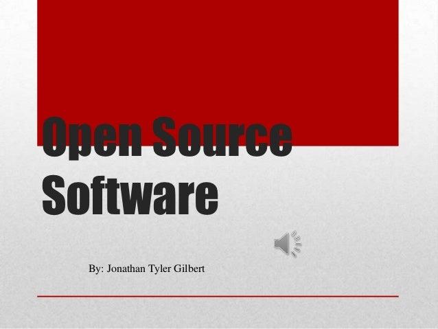 Open SourceSoftware  By: Jonathan Tyler Gilbert