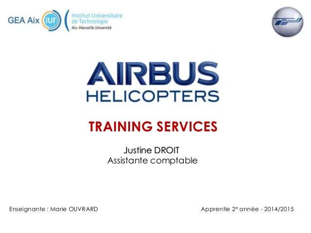 TRAINING SERVICES Justine DROIT Assistante comptable Enseignante : Marie OUVRARD Apprentie 2e année - 2014/2015