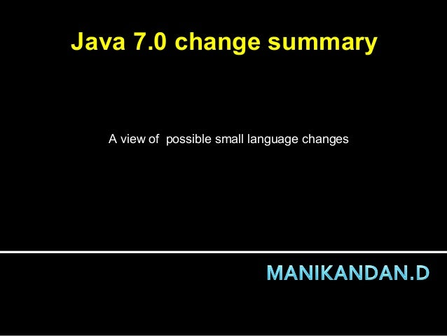 A view of possible small language changesJava 7.0 change summary