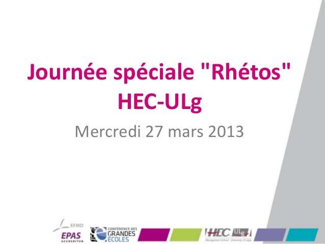 """Journée spéciale """"Rhétos""""        HEC-ULg    Mercredi 27 mars 2013"""