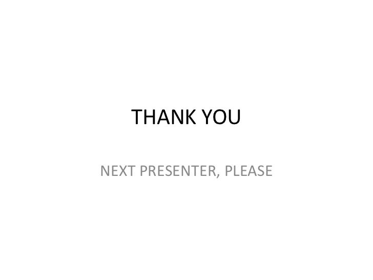 THANK YOU<br />NEXT PRESENTER, PLEASE<br />