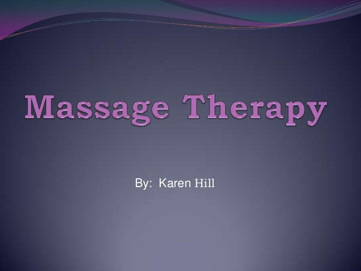 Massage Therapy<br />By:  Karen Hill<br />