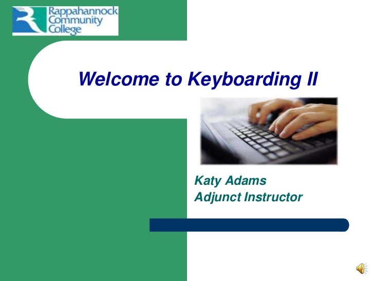 Welcome to Keyboarding II <br />Katy Adams <br />Adjunct Instructor<br />