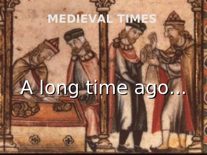 MEDIEVAL TIMES   A long time ago...