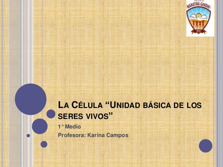 """La Célula """"Unidad básica de los seres vivos""""<br />1° Medio<br />Profesora: Karina Campos<br />"""