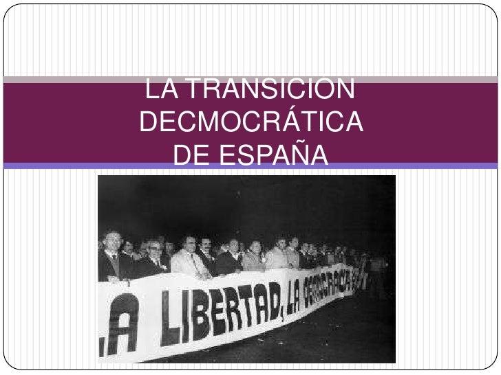 LA TRANSICIÓNDECMOCRÁTICA  DE ESPAÑA