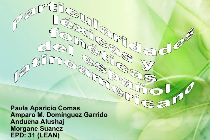 Paula Aparicio Comas Amparo M. Domínguez Garrido Anduena Alushaj Morgane Suanez EPD: 31 (LEAN) Particularidades léxicas y ...