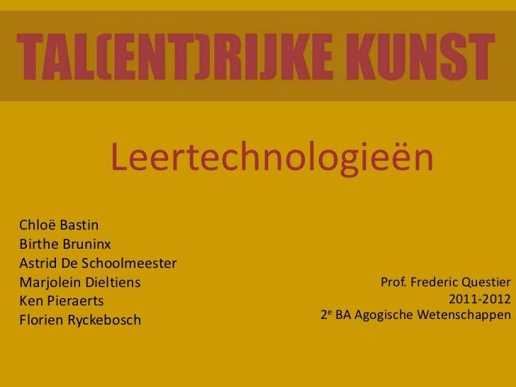 LeertechnologieënChloë BastinBirthe BruninxAstrid De SchoolmeesterMarjolein Dieltiens                Prof. Frederic Questi...