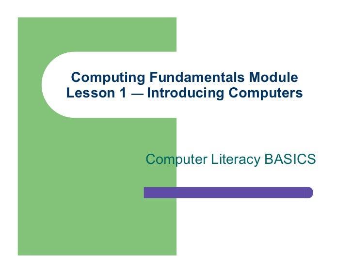 Computing Fundamentals ModuleLesson 1 — Introducing Computers          Computer Literacy BASICS