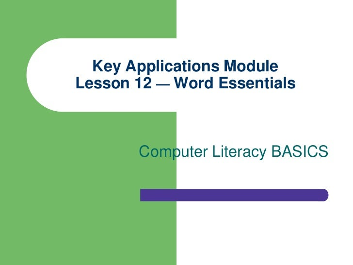 Key Applications ModuleLesson 12 — Word Essentials       Computer Literacy BASICS