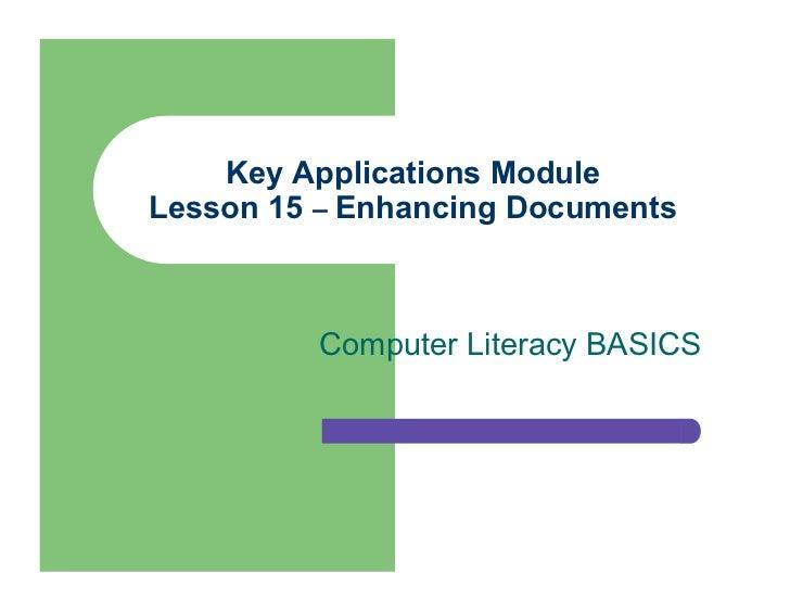 Key Applications ModuleLesson 15 – Enhancing Documents         Computer Literacy BASICS