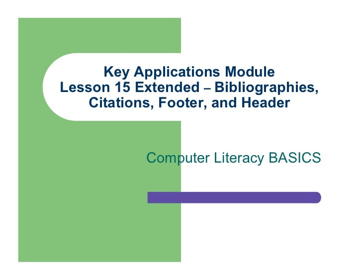 Key Applications ModuleLesson 15 Extended – Bibliographies,   Citations, Footer, and Header            Computer Literacy B...