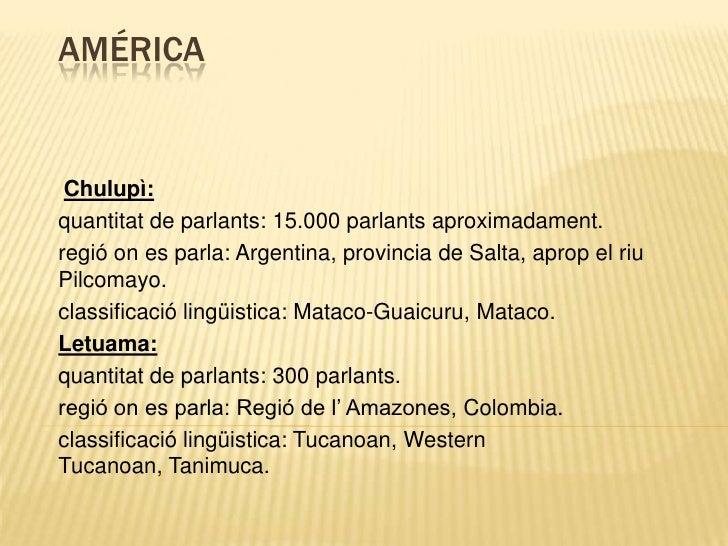 América <br />Chulupì:<br />quantitat de parlants: 15.000 parlants aproximadament.<br />regió on es parla: Argentina, prov...
