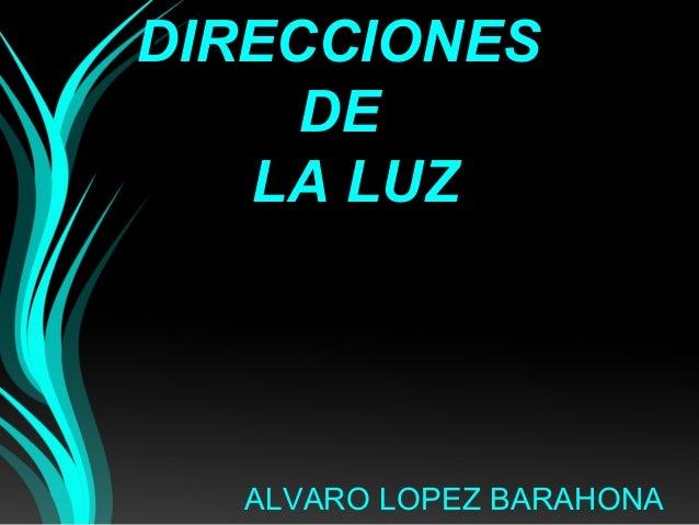 DDIIRREECCCCIIOONNEESS  DDEE  LLAA LLUUZZ  ALVARO LOPEZ BARAHONA