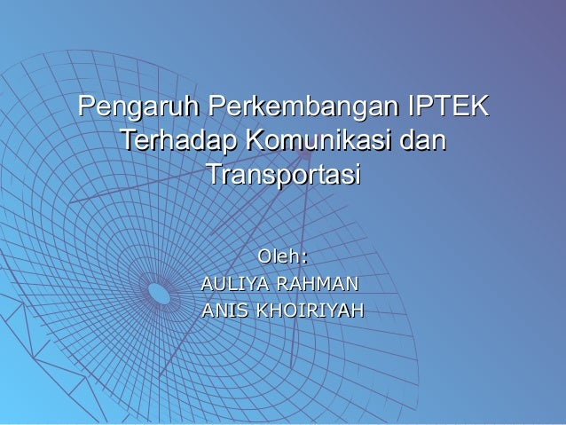 Pengaruh Perkembangan IPTEKPengaruh Perkembangan IPTEK Terhadap Komunikasi danTerhadap Komunikasi dan TransportasiTranspor...