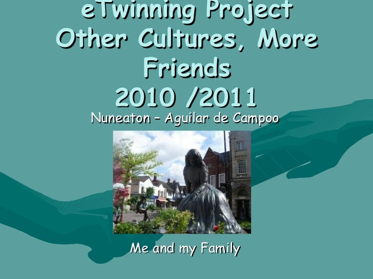 eTwinning Project Other Cultures, More Friends 2010 /2011 Nuneaton – Aguilar de Campoo Me and my Family