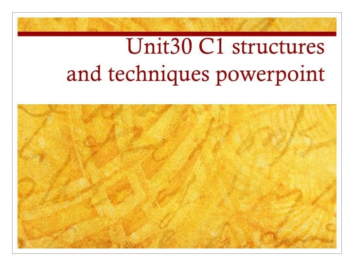 Unit30 C1 structuresand techniques powerpoint