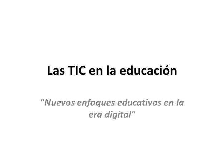 """Las TIC en la educación""""Nuevos enfoques educativos en la          era digital"""""""