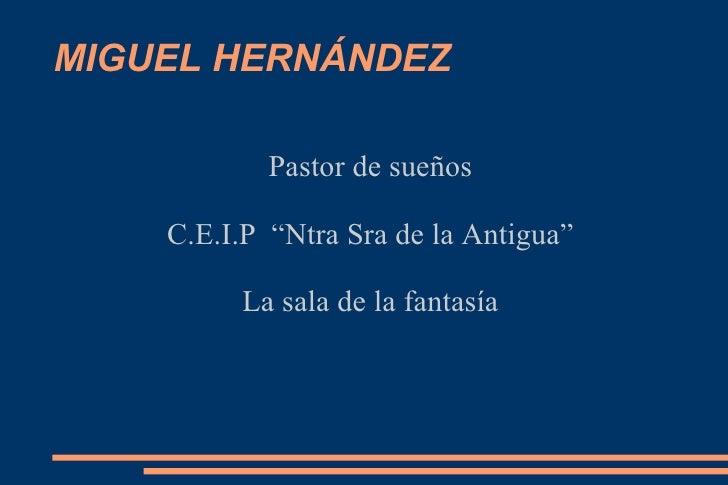 """MIGUEL HERNÁNDEZ Pastor de sueños C.E.I.P  """"Ntra Sra de la Antigua"""" La sala de la fantasía"""